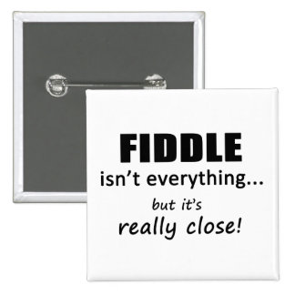 Fiddle Isn't Everything Pinback Button