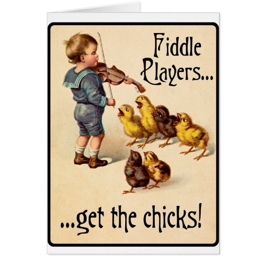 Fiddle Players Get the Chicks Violin Music Card