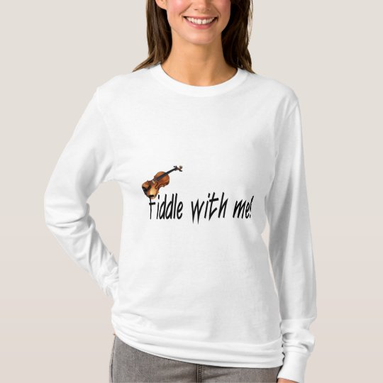 Fiddle with me! T-Shirt