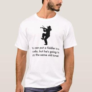 fiddler, You can put a fiddler in a tuxedo, but... T-Shirt