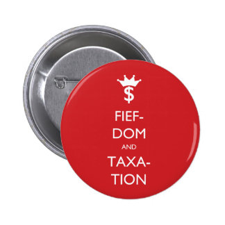 Fiefdom and Taxation Pinback Button