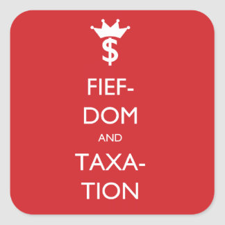 Fiefdom and Taxation Square Sticker