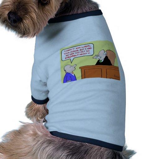 fieltro ilegal del juez fuertemente camisetas mascota