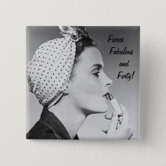Fierce, Fabulous and Forty Button