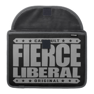 FIERCE LIBERAL - A Fearless Social Justice Warrior Sleeves For MacBooks