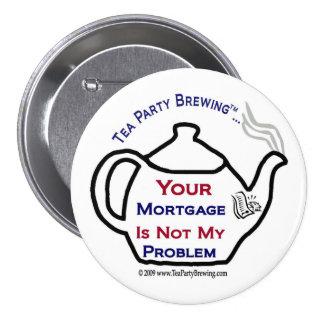 Fiesta del té 108 su hipoteca no mi botón del prob pin redondo de 3 pulgadas