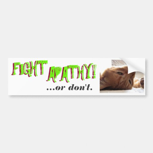 FIGHT APATHY! ...or don't. Bumper Sticker