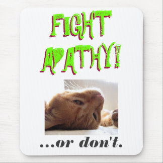 FIGHT APATHY! ...or don't. Mouse Pad