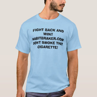 FIGHT BACK AND WIN!!HABITBRAKER.COMDON'T SMOKE ... T-Shirt