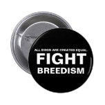 FIGHT  BREEDISM - ALL DOGS ARE CREATED EQUAL. PINBACK BUTTON