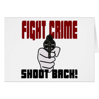 Fight Crime - Shoot Back! Greeting Card