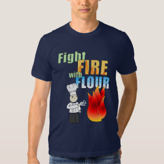 Fight fire with flour shirt