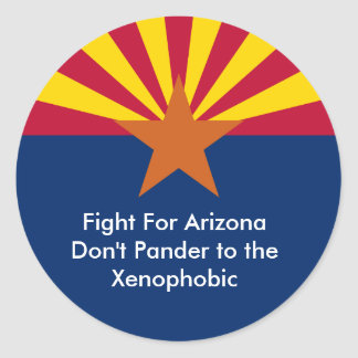 Fight For Arizona Don't Pander to the Xenophobic Classic Round Sticker
