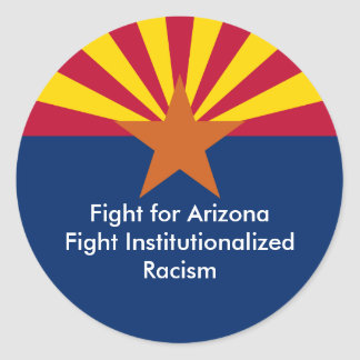 Fight for Arizona Fight Institutionalized Racism Classic Round Sticker