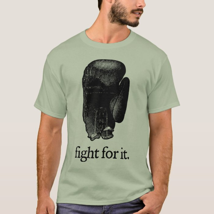 Fight For It Shirt