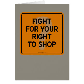 FIGHT FOR YOUR RIGHT TO SHOP? CARD