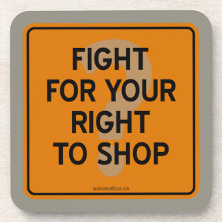 FIGHT FOR YOUR RIGHT TO SHOP? COASTER