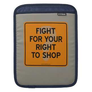 FIGHT FOR YOUR RIGHT TO SHOP? iPad SLEEVE