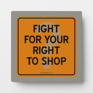 FIGHT FOR YOUR RIGHT TO SHOP? PLAQUE
