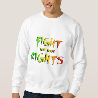 Fight for your rights sweatshirt
