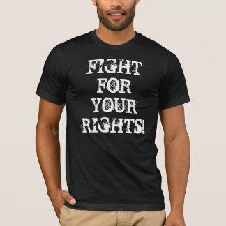 Fight For Your Rights! T-Shirt