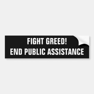 FIGHT GREED!END PUBLIC ASSISTANCE CAR BUMPER STICKER
