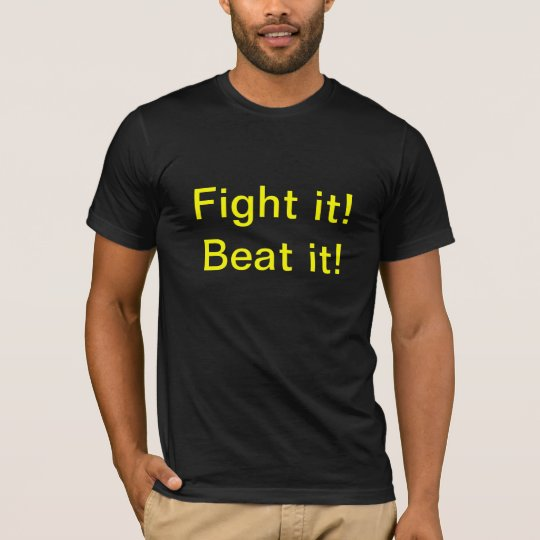 Fight it! Beat it! T-Shirt