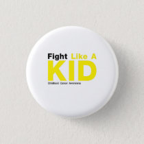 Fight Like A Kid Childhood Cancer Awareness Button