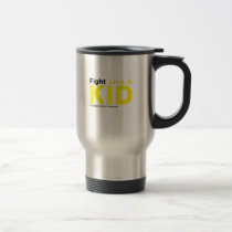 Fight Like A Kid Childhood Cancer Awareness Travel Mug