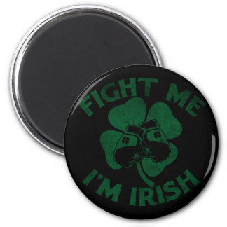 Fight Me I'm Irish 2 Inch Round Magnet