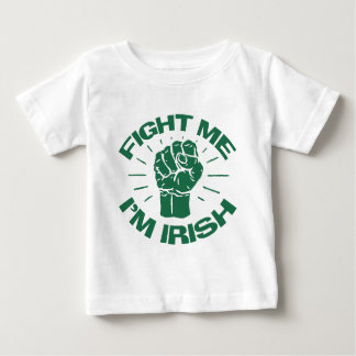 Fight Me I'm Irish Baby T-Shirt