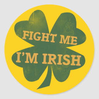 Fight me Im Irish Shamrock Classic Round Sticker