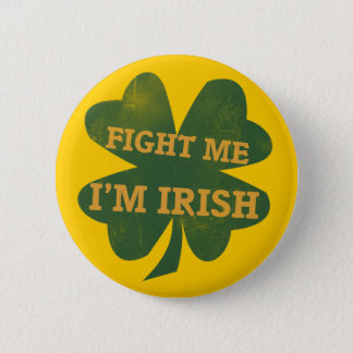 Fight me Im Irish Shamrock Pinback Button