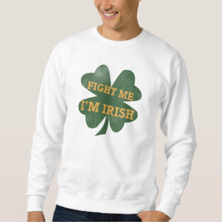 Fight me Im Irish Shamrock Sweatshirt