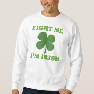 Fight me im Irish Sweatshirt