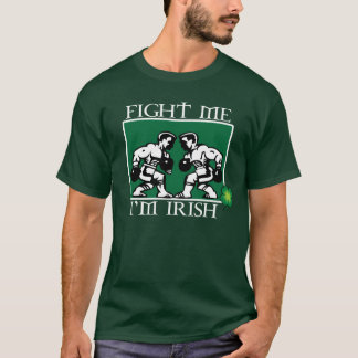 Fight-Me-Im-Irish T-Shirt