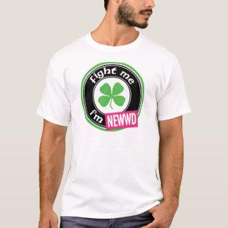 Fight Me I'm Newwd T-Shirt