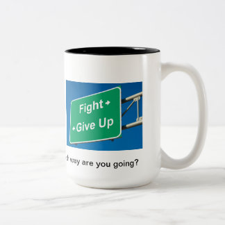 Fight or give up, which way are you going? Two-Tone coffee mug