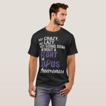 Fight Raise Lupus Awareness Not Crazy Not Lazy Tee