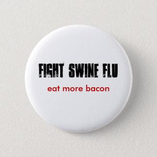 FIGHT SWINE FLU, eat more bacon Pinback Button