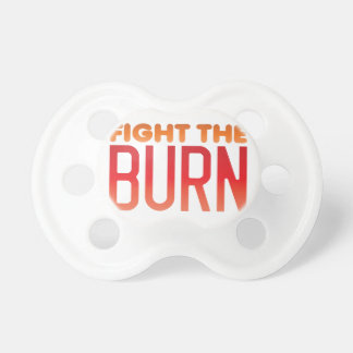 Fight the BURN muscle fitness funny design Pacifier