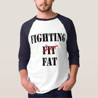 Fight the Fat Shirt