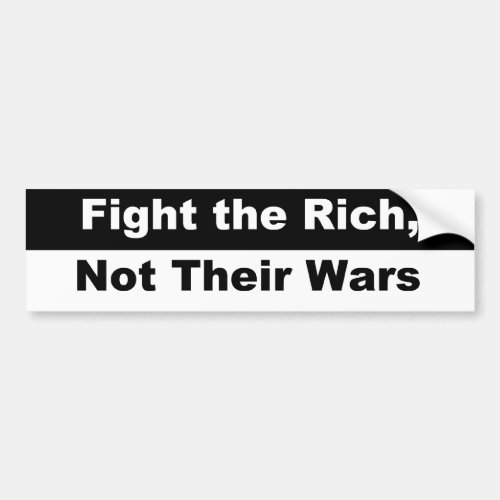 Fight the Rich Not Their Wars Bumper Sticker