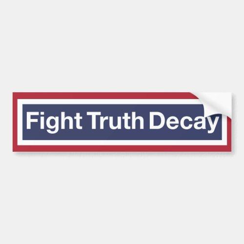 Fight Truth Decay Resist Trump Bumper Sticker