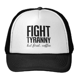 Fight Tyranny But First Coffee Funny Activist Trucker Hat