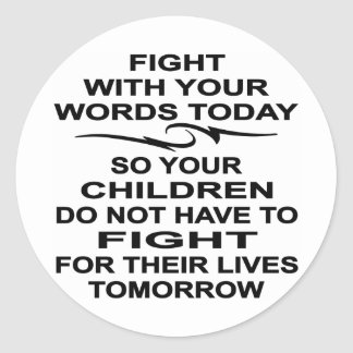 Fight With Your Words Today Kids Fight Tomorrow Classic Round Sticker
