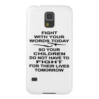 Fight With Your Words Today Kids Fight Tomorrow Galaxy S5 Cover
