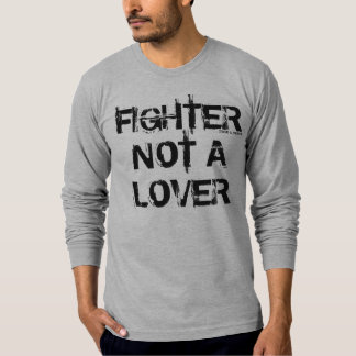 Fighter not a Lover T-shirts