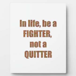 FIGHTER Quitter Quote Wisdom TEMPLATE holidays Display Plaque