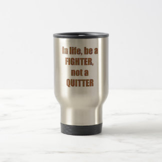 FIGHTER  Quitter Quote Wisdom TEMPLATE  holidays Travel Mug
